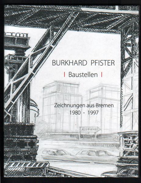 Burkhard Pfister: Baustellen, Zeichnungen aus Bremen 1980-1997. 21 x 27cm, hoch, 42 Seiten, Hardcover glänzend, Innenseiten matt, Bremen 2015.