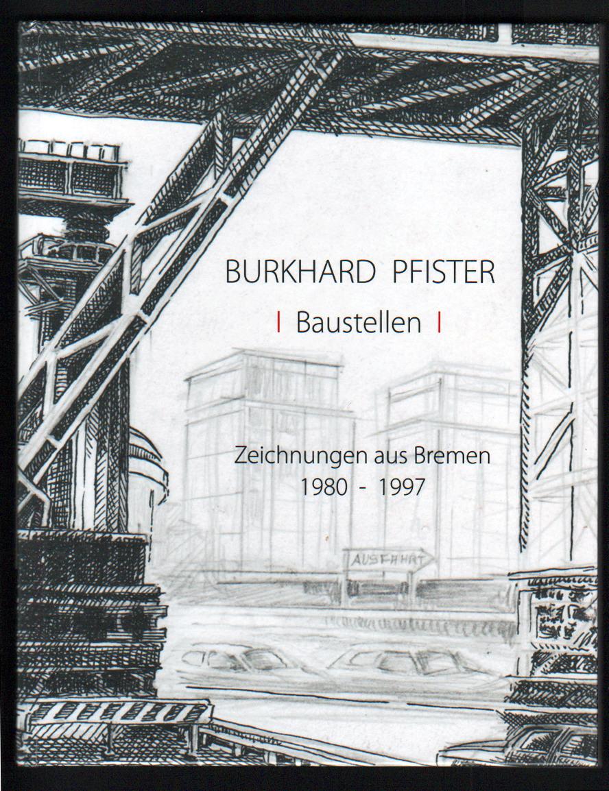 Burkhard Pfister: Baustellen, Zeichnungen aus Bremen 1980-1997. 21 x 27cm , hoch, 42 Seiten, Hardcover glänzend, Innenseiten matt, Bremen 2015.