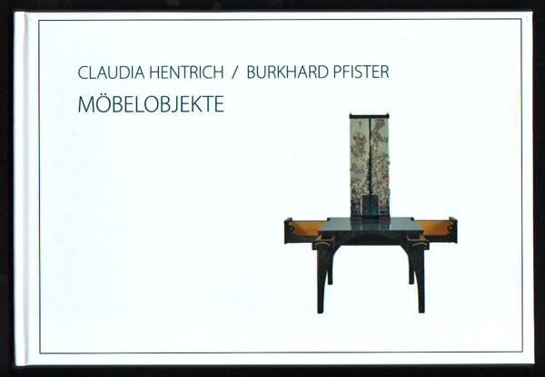 Claudia Hentrich/Burkhard Pfister: Möbelobjekte. 28 x 19, hoch, 40 Seiten, Hardcover, Hochglanz, Innenseiten Hochglanz, Bremen 2014.