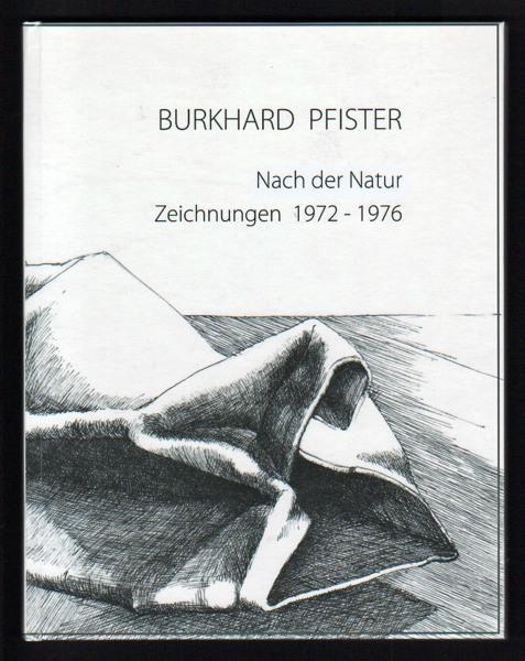 Burkhard Pfister: Nach der Natur, Zeichnungen 1972-1976. 21 x 27cm, hoch, 40 Seiten, Hardcover Hochglanz, Innenseiten matt, Bremen 2015.
